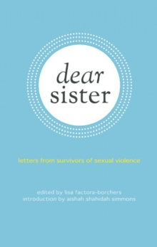 Dear Sister : Letters From Survivors of Sexual Violence, Paperback Book