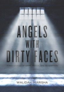 Angels With Dirty Faces : Three Stories of Crime, Prison, and Redemption, Paperback Book