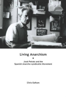 Living Anarchism : Jose Peirats and the Spanish Anarcho-syndicalist Movement, Paperback Book