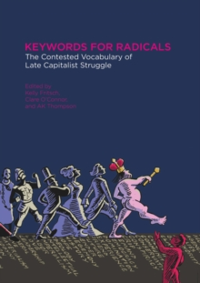 Keywords for Radicals : The Contested Vocabulary of Late Capitalist Struggle, Paperback Book