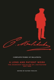 Complete Works Of Malatesta, Vol. Iii : 'A Long and Patient Work': The Anarchist Socialism of L'Agitazione, 1897-1898, Paperback Book