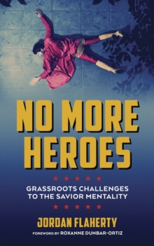 No More Heroes : Grassroots Challenges to the Savior Mentality, Paperback Book