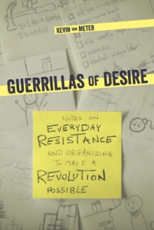 Guerillas Of Desire : Notes on Everyday Resistance and Organizing to Make a Revolution Possible, Paperback Book