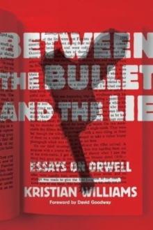 Between The Bullet And The Lie : Essays on Orwell, Paperback Book