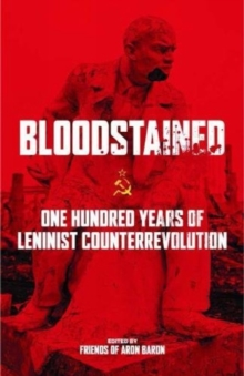 Bloodstained : One Hundred Years of Leninist Counterrevolution, Paperback / softback Book
