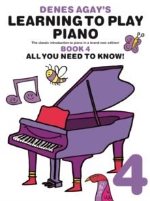 Denes Agay's Learning To Play Piano - Book 4 - All You Need To Know, Paperback / softback Book