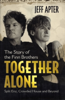 Together Alone : The Story of the Finn Brothers, Paperback / softback Book