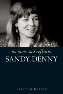 No More Sad Refrains : The Life of Sandy Denny, Paperback / softback Book