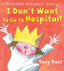 I Don't Want to Go to Hospital! (Little Princess), Paperback Book