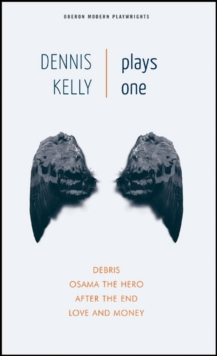 Dennis Kelly: Plays One : Love and Money, Osama the Hero, Debris, After the End, EPUB eBook