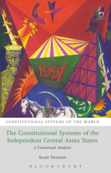 The Constitutional Systems of the Independent Central Asian States : A Contextual Analysis, Hardback Book