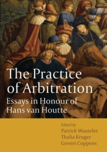 The Practice of Arbitration : Essays in Honour of Hans Van Houtte, Hardback Book