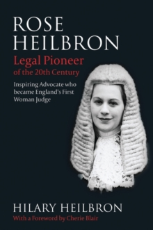 Rose Heilbron : Legal Pioneer of the 20th Century: Inspiring Advocate Who Became England's First Woman Judge, Hardback Book