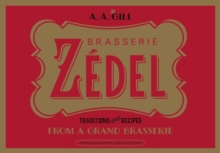 Zedel : Traditions and recipes from a grand brasserie, Hardback Book