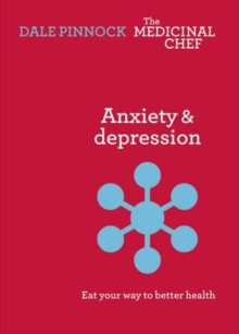 Anxiety & Depression: Eat Your Way to Better Health : Eat Your Way to Better Health, Hardback Book