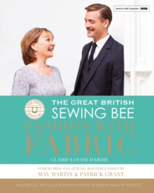 The Great British Sewing Bee: Fashion with Fabric, Hardback Book