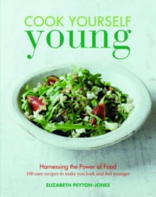 Cook Yourself Young : The Power of Food, Paperback Book