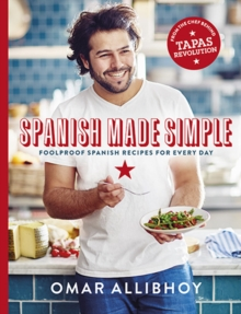 Spanish Made Simple : 100 Foolproof Spanish Recipes for Every Day, Hardback Book