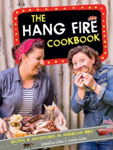 The Hang Fire Cookbook : Recipes and Adventures in American BBQ, Hardback Book