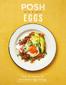 Posh Eggs : Over 70 recipes for wonderful eggy things, Hardback Book