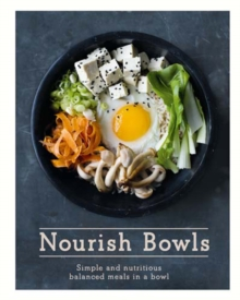 Nourish Bowls : Simple and nutritious balanced meals in a bowl, Hardback Book