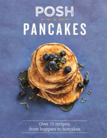 Posh Pancakes : Over 70 recipes, from hoppers to hotcakes, Hardback Book
