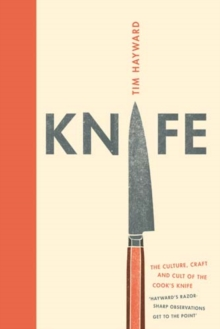 Knife : The Cult, Craft and Culture of Cook's Knife, Hardback Book
