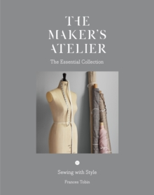 The Maker's Atelier: The Essential Collection : Sewing with Style, Paperback / softback Book