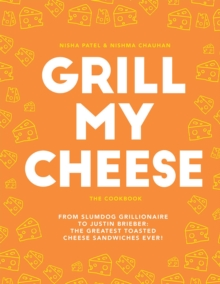 Grill My Cheese : From Slumdog Grillionaire to Justin Brieber: 50 of the Greatest Toasted Cheese Sandwiches Ever!, Hardback Book