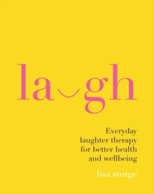Laugh : Everyday laughter healing for greater happiness and wellbeing, Hardback Book