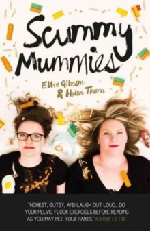 Scummy Mummies : A Celebration of Parenting Failures, Hilarious Confessions, Fish Fingers and Wine, Paperback Book