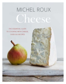 Cheese : The essential guide to cooking with cheese, over 100 recipes, Hardback Book