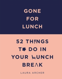 Gone For Lunch : 52 things to do in your lunch break, Hardback Book