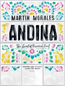 Andina : The heart of Peruvian food: recipes and stories from the Andes, Hardback Book