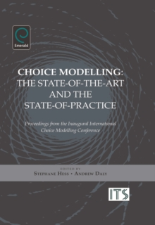 Choice Modelling : The State-of-the-art and the State-of-practice - Proceedings from the Inaugural International Choice Modelling Conference, Hardback Book