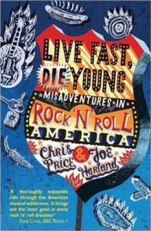 Live Fast, Die Young : Misadventures in Rock And Roll America, Paperback / softback Book