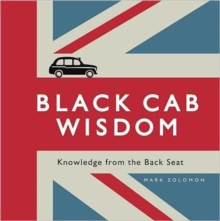 Black Cab Wisdom : Knowledge from the Back Seat, Hardback Book