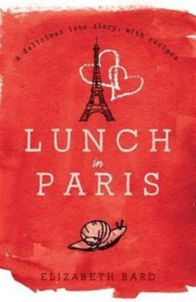 Lunch in Paris : A Delicious Love Story, with Recipes, Paperback Book