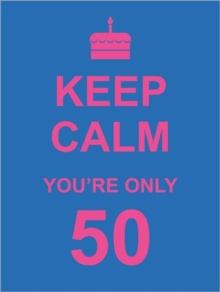 Keep Calm You're Only 50, Hardback Book