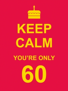 Keep Calm You're Only 60, Hardback Book
