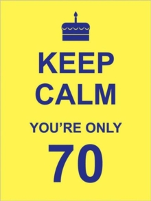 Keep Calm You're Only 70, Hardback Book