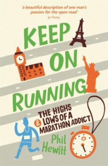 Keep on Running : The Highs and Lows of a Marathon Addict, Paperback Book