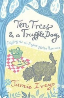 Ten Trees and a Truffle Dog : Sniffing Out the Perfect Plot in Provence, Paperback / softback Book