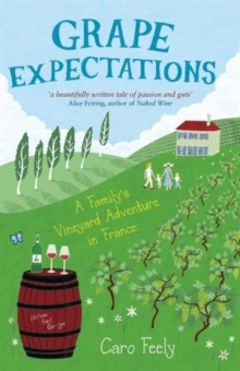 Grape Expectations : A Family's Vineyard Adventure in France, Paperback Book