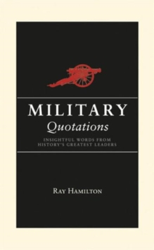 Military Quotations : Stirring Words of War and Peace, Hardback Book