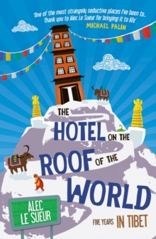 The Hotel on the Roof of the World : Five Years in Tibet, Paperback Book