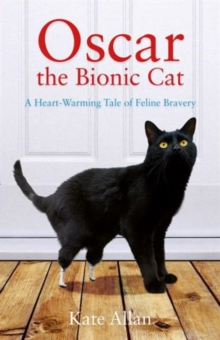 Oscar: The Bionic Cat : A Heart-Warming Tale of Feline Bravery, Paperback Book