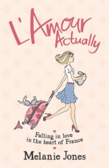 L'Amour Actually : Falling in Love in the Heart of France, Paperback / softback Book