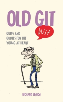 Old Git Wit : Quips and Quotes for the Young at Heart, Hardback Book