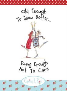 Old Enough to Know Better, Young Enough Not to Care, Hardback Book